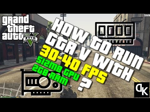 How To Run GTA 5 On 512mb Graphic Cards and 2GB Ram With 30-40 FPS