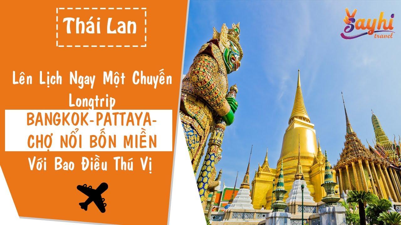BANGKOK - PATTAYA - CHỢ NỔI BỐN MIỀN Với Bao Điểu Thú Vị - Sayhi - Du Lịch Việt Nam