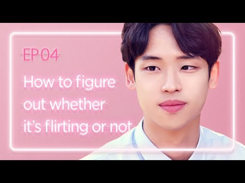 How to figure out whether it's flirting or not | Love Playlist | Season2 - EP.04