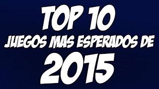 TOP 10 - JUEGOS MAS ESPERADOS DE 2015