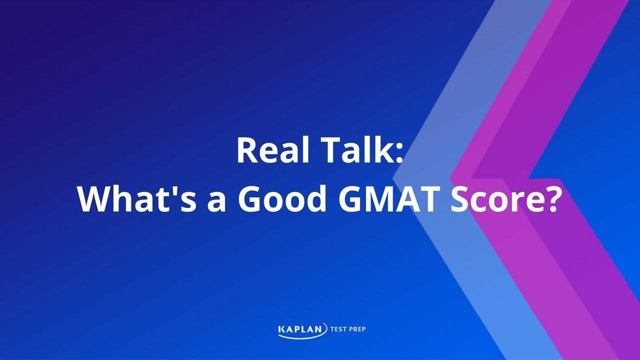 What's a good GMAT score? - Kaplan Test Prep