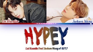 LAI KUANLIN[라이관린] - HYPEY (FEAT. JACKSON WANG) Color Coded Lyrics/가사 [Han|Rom|Eng]