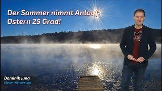 Hammerwetter an Ostern: 25 Grad und viel Sonnenschein! (Mod.: Dominik Jung)