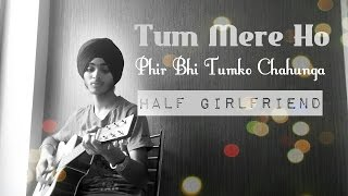Main Phir Bhi Tumko Chahunga - Half Girlfriend I Cover - Abhiyan
