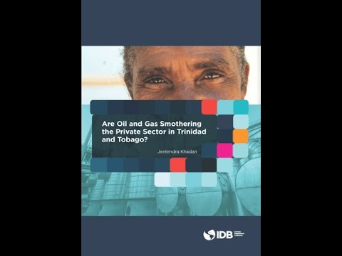 CCAA IDB Webinar on 'Are Oil and Gas Smothering the Private Sector in Trinidad and Tobago '