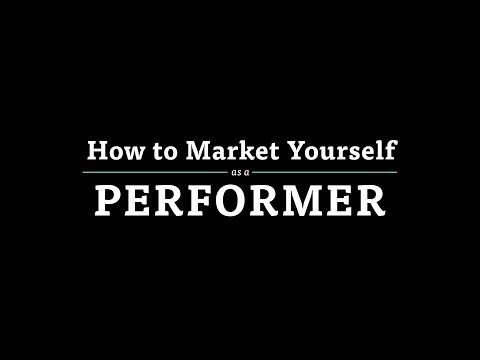 How to Market Yourself as a Performer