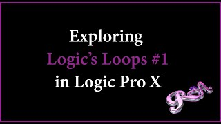 Logic Pro X Tutorial - Exploring Logic Loops #1