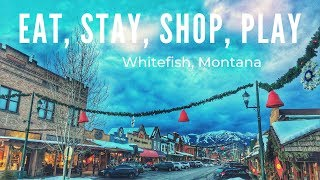 Whitefish, Montana: Eat, Stay, Shop, Play