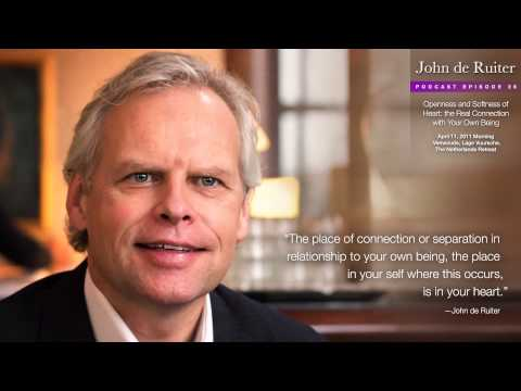 Openness and Softness of Heart: the Real Connection with Your Own Being - John de Ruiter Podcast 26