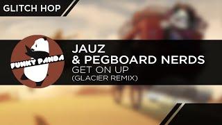 GlitchHOP || Jauz & Pegboard Nerds - Get On Up (Glacier Remix)