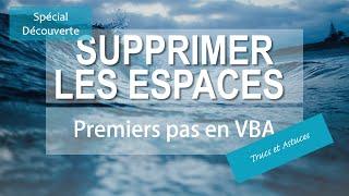 Premiers pas en VBA: Enlever tous les espaces cachés