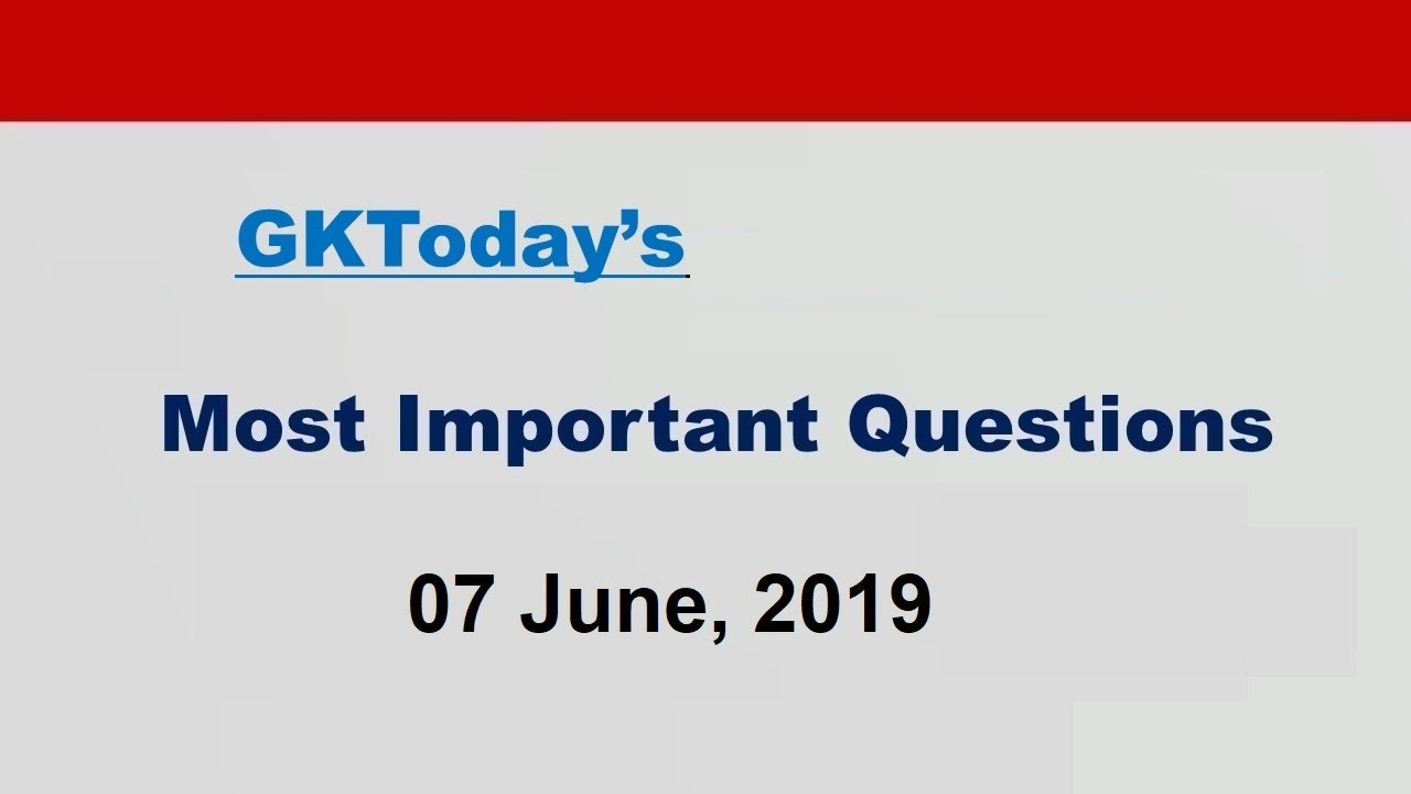 Daily Current Affairs June 7 , 2019 : English MCQs | GKToday