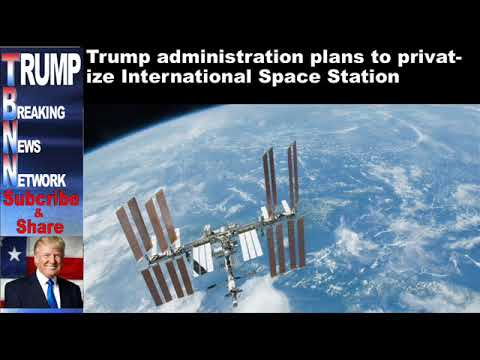 Trump administration plans to privatize International Space Stat