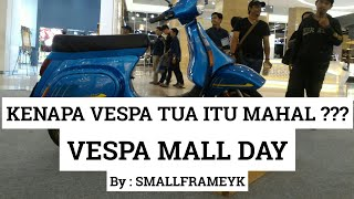 #ReviewJujur - Vespa Mall Day - By : Smallframeyk