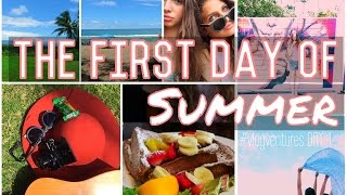 THE FIRST DAY OF SUMMER!! | #VlogVentures