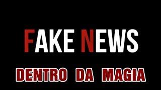 FAKE NEWS , DENTRO DA MAGIA , DESESPERO , MENTIRAS, A VERDADE!