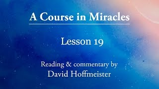 ACIM Lesson 19 Plus Text with Commentary by David Hoffmeister A Course in Miracles