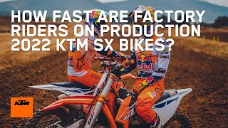 HOW FAST ARE FACTORY RIDERS ON PRODUCTION 2022 KTM SX BIKES? | KTM