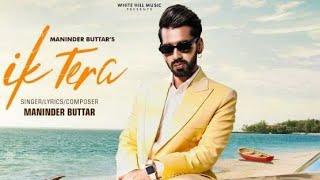 ik-tera-maninder-buttar-new-song