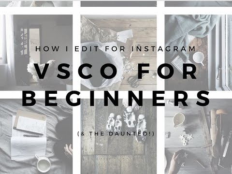 How I edit photos for instagram - VSCO for beginners (& the daunted!)