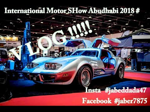Abudhabi International Motorshow 2018 ! Super Vlog # Must see !!