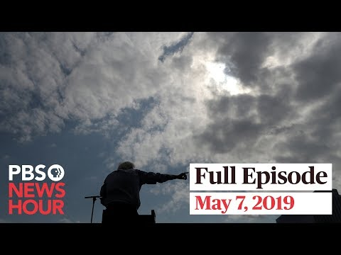 PBS NewsHour full episode May 7, 2019