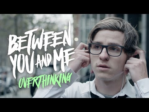 Between You & Me - Overthinking (Official Music Video)