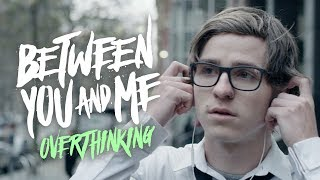 Gambar cover Between You & Me - Overthinking (Official Music Video)