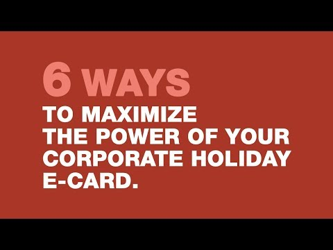 6 Ways To Maximize The Power of Your Corporate Holiday Ecard.