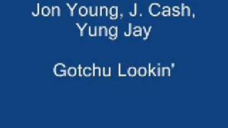 Jon Young J. Cash and Yung Jay - Gotchu Lookin