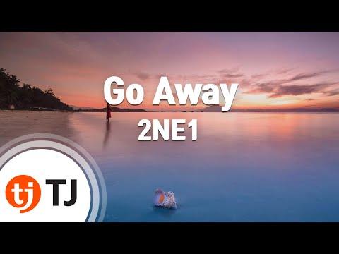 Go Away_2NE1 투애니원 _TJ노래방 (Karaoke/lyrics/romanization/KOREAN)