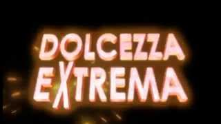 Dolcezza Extrema teaser 2011