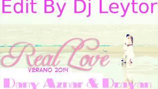 Dany Aznar & Drayan- Real Love -Edit By Dj Leytor Verano 2014