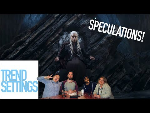 Game Of Thrones Season 7 Wild Speculation - Trend Settings Ep 43 pt 1