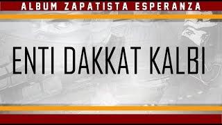 Enti Da9at 9albi +PAROLES   Album Zapatista Esperanza 2017 : Passion Y Locura