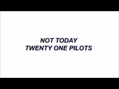 Not Today -  Twenty One Pilots lyrics