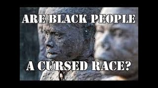 Are Black People A Cursed Race?