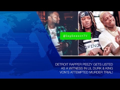 DETROIT RAPPER PEEZY GETS LISTED AS A WITNESS IN LIL DURK & KING VON'S ATTEMPTED MURDER TRIAL!