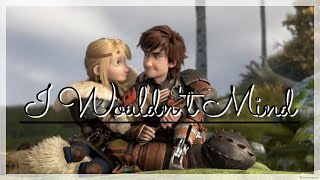 Hiccup and Astrid  I Wouldnt Mind  HTTYD
