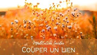 Méditation Guidée : Couper un Lien, Clôturer une Relation (rupture, deuil, relation toxique...)