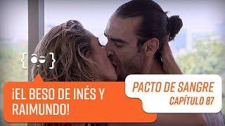 ¡Inés besa a Raimundo!   Pacto de Sangre   Capítulo 87