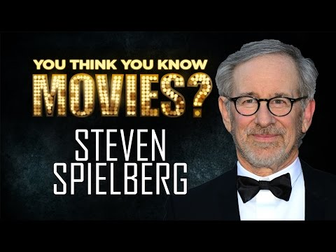 Steven Spielberg - You Think You Know Movies?