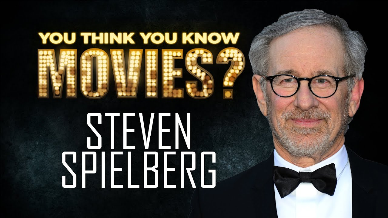 steven spielberg you think you know movies steven spielberg you think you know movies