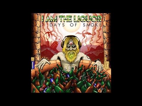 "I AM THE LIQUOR ""7 Days Of Smoke"" (New Full Album) 2017"