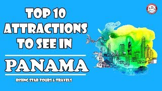 Top 10 Attraction To See in Panama