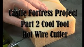 Castle Fortress Project Pt 2 Cool Tool Hot Wire Cutter