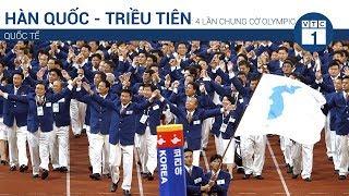 Hàn Quốc - Triều Tiên: 4 lần chung cờ Olympic | VTC1
