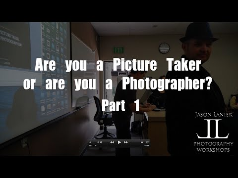 Are you a Picture Taker or Are You a Photographer?  Part 1- LIVE presentation by Jason Lanier