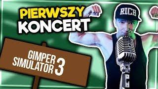 PIERWSZY KONCERT! - GIMPER SIMULATOR 3 #11
