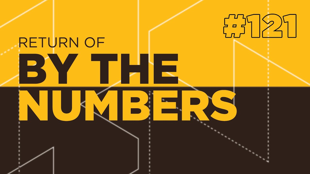 Return Of By The Numbers #121